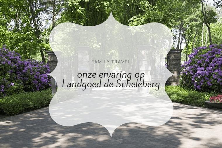 Blog: Een weekendje weg @ TopParken Landgoed de Scheleberg